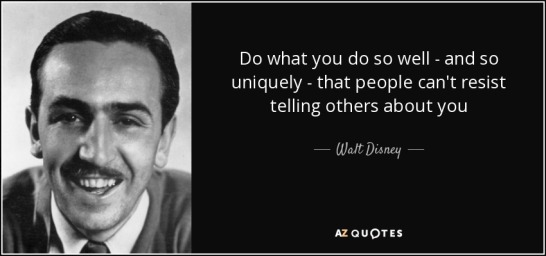 quote-do-what-you-do-so-well-and-so-uniquely-that-people-can-t-resist-telling-others-about-walt-disney-105-92-41