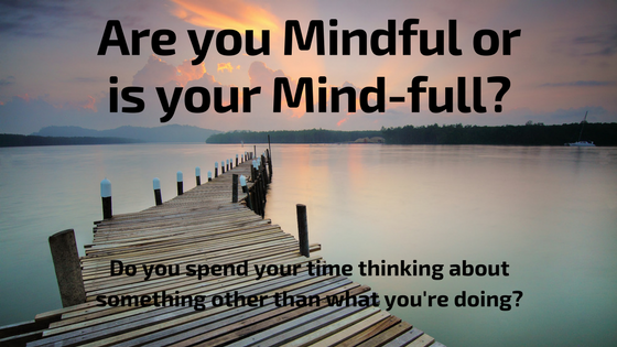 Mindful Or Mind Full Can You And Your >> Are You Mindful Or Is Your Mind Full Curious Kayte